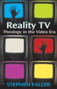 Reality TV: Theology in the Video Era  -     By: Stephen Faller