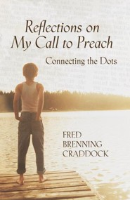 Reflections on My Call to Preach: Connecting the Dots  -     By: Fred Brenning Craddock