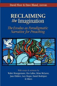 Reclaiming the Imagination: The Exodus as Paradigmatic Narrative for Preaching  -     Edited By: David Fleer, Dave Bland     By: David Fleer(Eds.) & Dave Bland(Eds.)