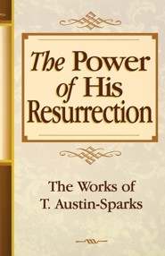 The Power of His Resurrection  -     By: T. Austin-Sparks