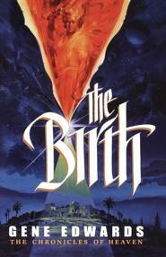 The Birth  -     By: Gene Edwards