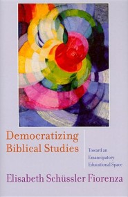 Democratizing Biblical Studies: Toward an Emancipatory Educational Space  -     By: Elisabeth Schussler Fiorenza