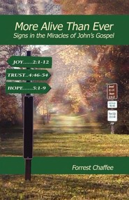 More Alive Than Ever: Signs In The Miracles Of John's Gospel  -     By: Forrest Chaffee
