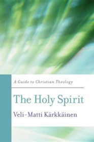 The Holy Spirit: A Guide to Christian Theology  -     By: Veli-Matti Krkkinen