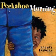 Peekaboo Morning  -     By: Rachel Isadora     Illustrated By: Rachel Isadora
