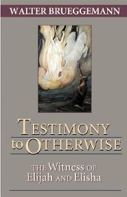 Testimony to Otherwise: The Witness of Elijah and Elisha
