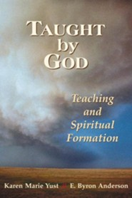 Taught by God: Teaching and Spiritual Formation  -     By: Karen-Marie Yust, E. Byron Anderson