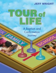 Tour of Life: A Baptism and Confirmation Journey  -     By: Jeff Wright