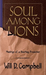 Soul among Lions: Musings of a Bootleg Preacher  -     By: Will D. Campbell