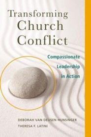Transforming Church Conflict: Compassionate Leadership in Action  -     By: Deborah van Deusen Hunsinger, Theresa F. Latini