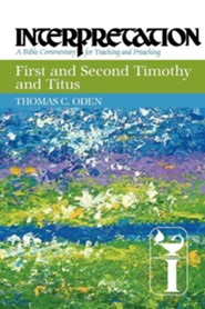 First and Second Timothy and Titus: Interpretation Commentary