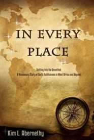 In Every Place: Settling Into the Unsettled: A Missionary Story of God's Faithfulness in West Africa and Beyond