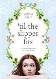 Til the Slipper Fits: Godly Encouragement for Single Women