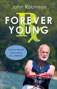 Forever Young RX: How to Stay Fit and Young for a Lifetime