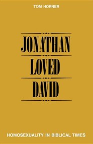 Jonathan Loved David: Homosexuality in Biblical Times  -              By: Tom M. Horner