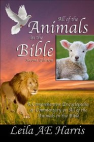 All of the Animals in the Bible, Second Edition: An Exhaustive Encyclopedia and Commentary for Bible Study and Research of Biblical Animals