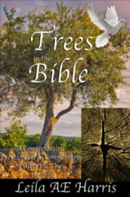 All of the Trees in the Bible: A Comprehensive Encyclopedia and Commentary of the Trees in the Bible-Including a Complete Concordance, Edition 0002