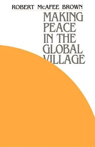 Making Peace in the Global Village   -     By: Robert McAfee Brown