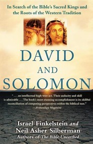 David and Solomon: In Search of the Bible's Sacred Kings and the Roots of the Western Tradition  -     By: Israel Finkelstein, Neil Asher Silberman