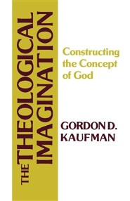 The Theological Imagination: Constructing the Concept of God  -              By: Gordon D. Kaufman