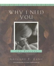 Why I Need You: 100 Reasons  -     By: Gregory E. Lang