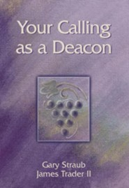 Your Calling as a Deacon  -              By: Gary Straub, James Trader II