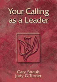 Your Calling as a Leader  -     By: Gary Straub, Judy Turner