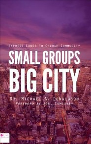 Small Groups, Big City: Express Lanes to Church Community  -     By: Michael A. Donaldson & Joel Comiskey