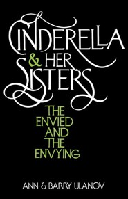 Cinderella and Her Sisters: The Envied and the Envying  -     By: Ann Belford Ulanov, Barry Ulanov