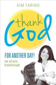 Thank God for Another Day!: The Miracle Breakthrough
