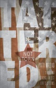 Tattered Not Torn: Standing Strong Amidst Life's Storms  -     By: Patti McLead