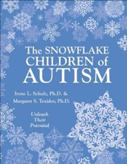The Snowflake Children of Autism: Unleash Their Potential