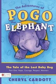 The Adventures of Pogo the Elephant: The Tale of the Lost Baby Bug, Part One: Hope, Courage, Respect, Manners