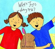 What's Jesus Doing Now?  -     By: Bob Hartman     Illustrated By: Charlie Gardiner