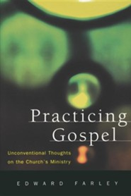 Practicing Gospel: Unconventional Thoughts on the Church's Ministry
