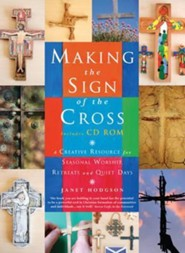 Making the Sign of the Cross: A Creative Resource for Seasonal Worship, Retreats and Quiet Days  -     By: Janet Hodgson