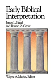Early Biblical Interpretation   -     By: James L. Kugel, Rowan A. Greer