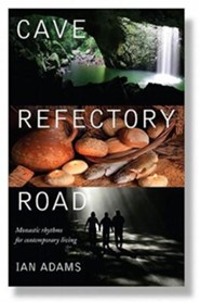 Cave Refectory Road: Monastic Rhythms for Reshaping Christianity  -              By: Ian Adams