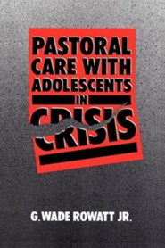 Pastoral Care with Adolescents in Crisis  -     By: G. Wade Rowatt Jr.