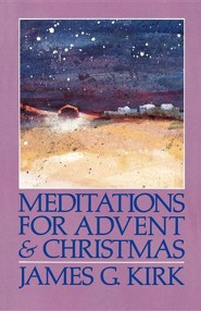 Meditations for Advent & Christmas   -     By: James Kirk