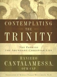 Contemplating the Trinity: The Path to the Abundant Christian Life  -     By: Raniero Cantalamessa, Marsha Daigle-Williamson