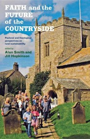 Faith and the Future of the Countryside  -     Edited By: Jill Hopkinson, Alan Smith     By: Jill Hopkinson(Eds.) & Alan Smith(Eds.)