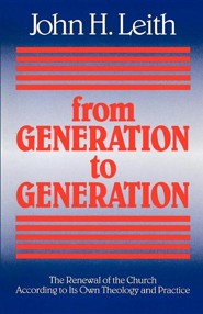 From Generation to Generation: The Renewal of the Church according to Its Own Theology and Practice  -     By: John H. Leith