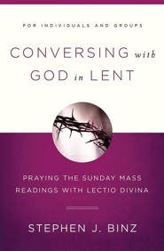 Conversing with God in Lent: Praying the Sunday Mass Readings with Lectio Divina  -     By: Stephen J. Binz