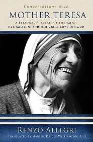 Conversations with Mother Teresa: A Personal Portrait of the Saint, Her Mission, and Her Great Love for God  -     By: Renzo Allegri