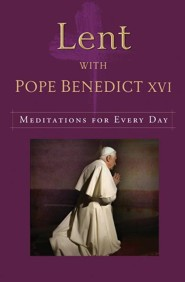 Lent with Pope Benedict XVI: Meditations for Every Day  -     By: Benedict XVI