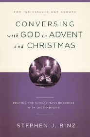 Conversing with God in Advent & Christmas: Praying the Sunday Mass with Lectio Divina
