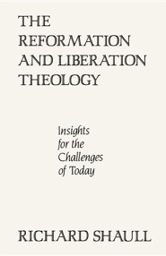The Reformation and Liberation Theology: Insights for the Challenges of Today  -     By: Richard Shaull