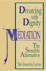 Divorcing with Dignity: Mediation: The Sensible Alternative
