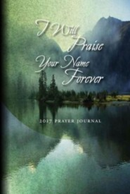 Prayer Journal 2017: I Will Praise Your Name Forever!